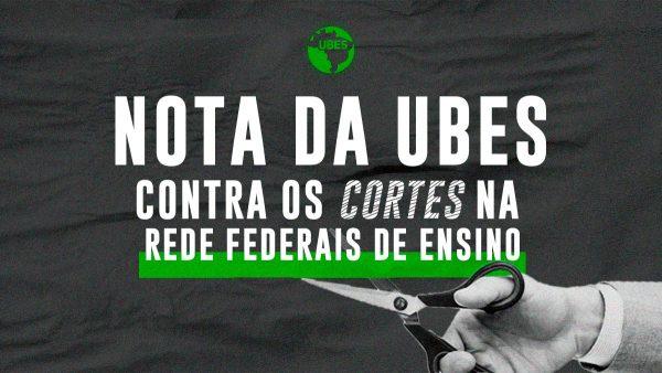 NOTA DA UBES CONTRA OS CORTES NA REDE FEDERAL