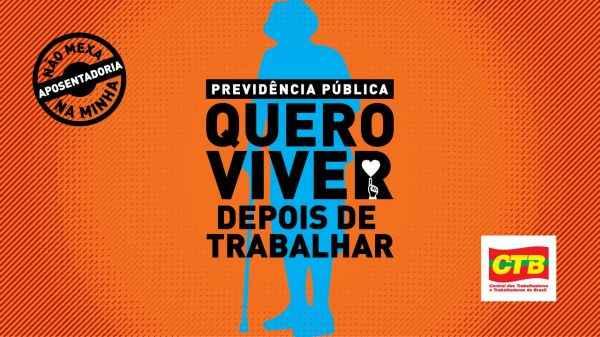 O Brasil quer viver! CTB lança movimento em defesa da previdência pública e do direito à aposentadoria