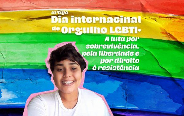 Dia internacional do Orgulho LGBTI+: A luta por sobrevivência, pela liberdade e por direitos é resistência!